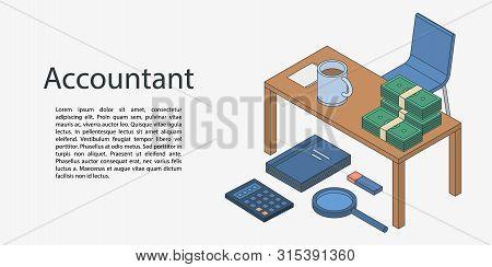 Accountant Desktop Concept Banner. Isometric Illustration Of Accountant Desktop Vector Concept Banne