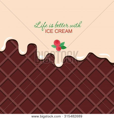Melted Vanilla Cream On Chocolate Wafer Background With Sample Text.