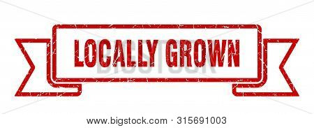 Locally Grown Grunge Ribbon. Locally Grown Sign. Locally Grown Banner