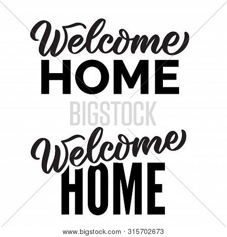 Welcome Home Text. Hand Drawn Calligraphy And Brush Pen Lettering Typography. Greeting Card Words, G