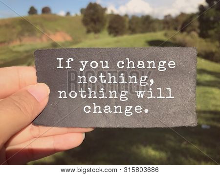 Motivational And Inspirational Wording - If You Change Nothing, Nothing Will Change Written On A Pap