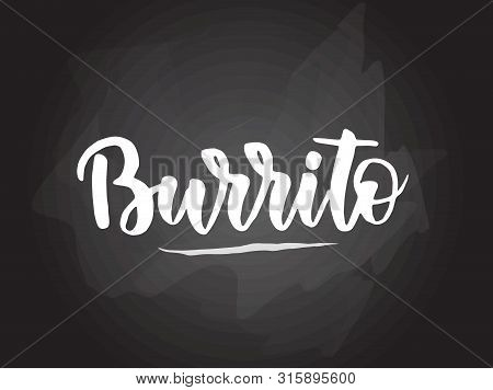 Burrito - Handwritten Modern Calligraphy Handlettering Typography On Blackboard (chalkboard) Backgro