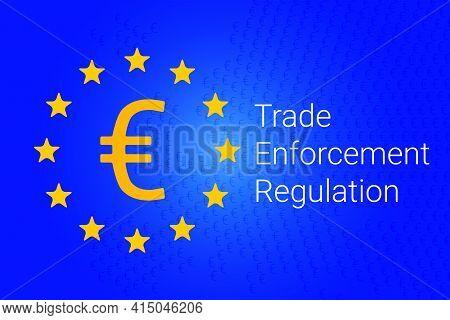 Trade Enforcement Regulation. Euro Icon On European Union - Eu Flag Background. Vector Illustration