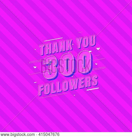 Thank You 300 Followers Celebration, Greeting Card For Social Media Followers.