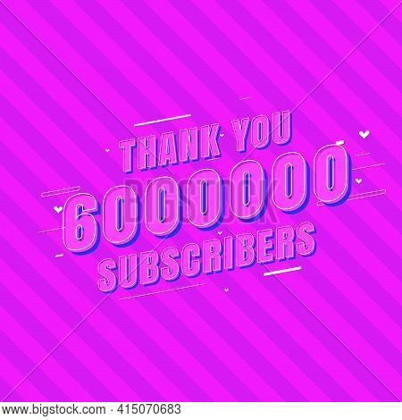 Thank You 6000000 Subscribers Celebration, Greeting Card For 6m Social Subscribers.