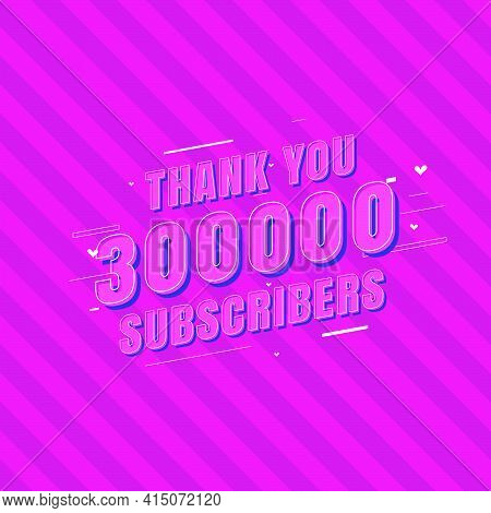 Thank You 300000 Subscribers Celebration, Greeting Card For 300k Social Subscribers.