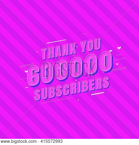 Thank You 600000 Subscribers Celebration, Greeting Card For 600k Social Subscribers.