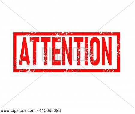 Attention Stamp Red Rubber Stamp On White Background. Attention Stamp Sign. Attention Sign.