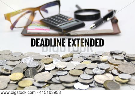 The Concept Of An Extended Deadline. Selective Focus.