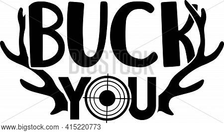 Illustration Of Deer With Text Buck You.