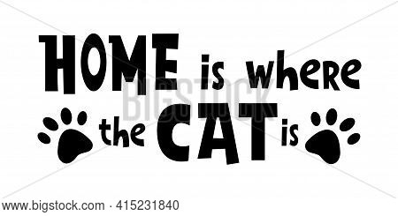 Home Is Where The Cat Is. - Funny Cute Lettering Housewarming Quote Saying. Vector Illustration Text