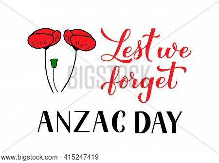Anzac Day Lest We Forget Calligraphy Hand Lettering Isolated On White. Red Poppy Flowers Symbol Of R