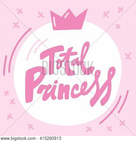 Total Princess. Hand Drawn Blue Calligraphy Girly Lettering Banner On Orange Background. Good For Te