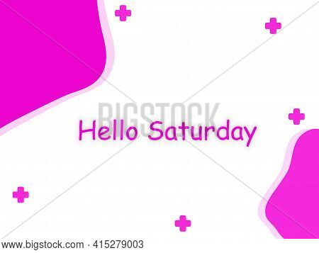 Hello Saturday Text On Purple Curved Corners Abstract Background With Plus Signs Around.