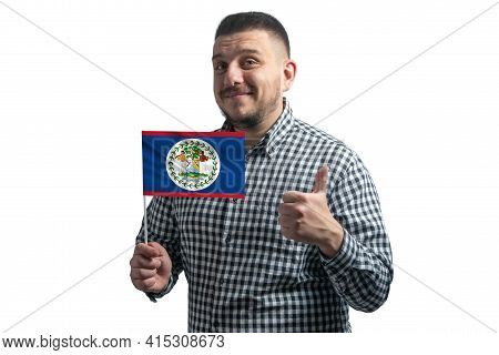 White Guy Holding A Flag Of Belize And Shows The Class By Hand Isolated On A White Background. Like