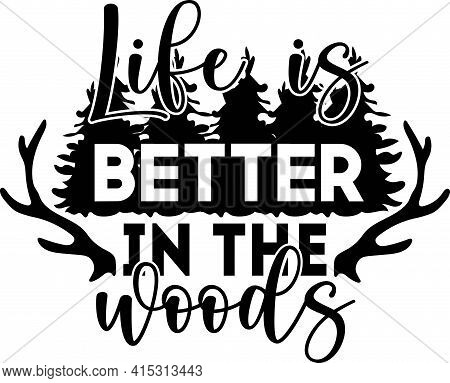 Life Is Better In The Woods. Hand Drawn Typography Poster Design. Premium Vector.