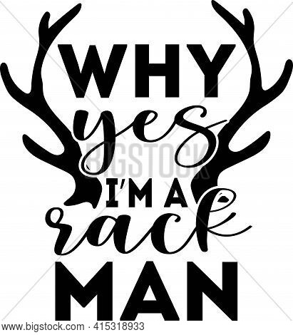 Why Yes I M A Rack Man Fashion Quote With Deer Horns For T-shirt, Poster, Card