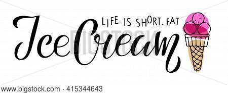 Life Is Short, Eat Ice Cream Text And Pink Ice Cream Cone Sketch Isolated. Hand Written Lettering. I