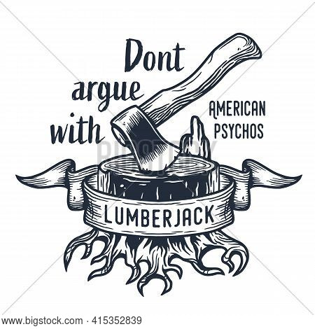 Lumberjack Stump With Axe For Axeman Print Design