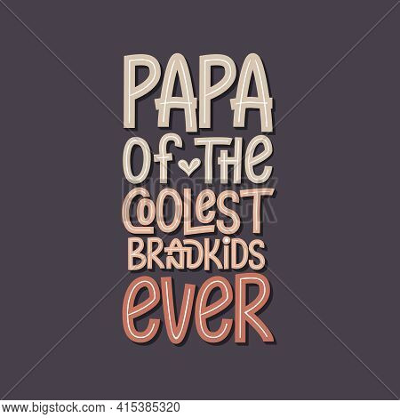 Papa Of The Coolest Brandkids Ever. Father's Day Lettering Design.