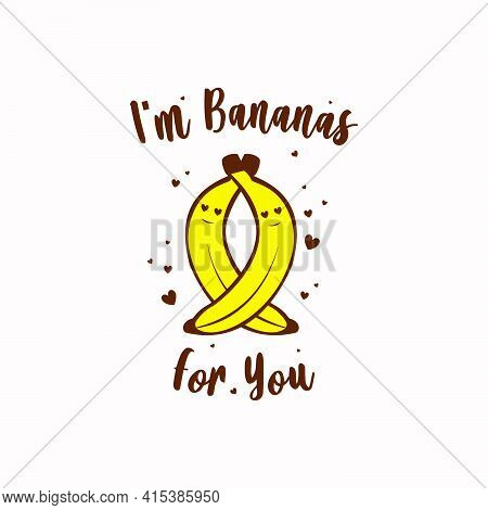 I'm Bananas For You - Valentine's Day Gift For Banana Lover