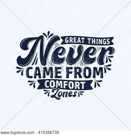 Great Things Never Came From Comfort Zones, Motivational Quote Typography Design.