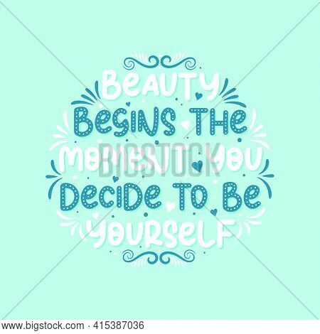 Beauty Begins The Moment You Decide To Be Yourself - Beautiful Typographic Inspirational Phrase Desi