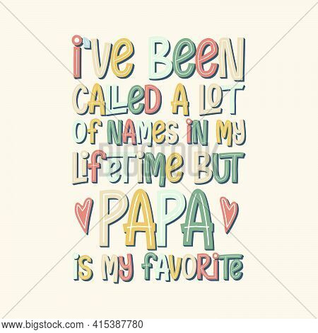 I've Been Called A Lot Of Names In My Lifetime But Papa Is My Favorite