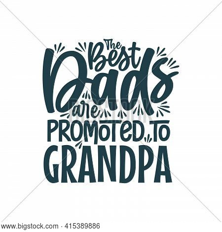 The Best Dads Are Promoted To Grandpa, Fathers Day Lettering Design Vector Illustration