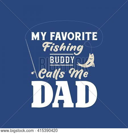 My Favorite Fishing Buddy Calls Me Dad. Fathers Day Design For Fishing Lover Dad