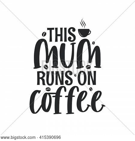 This Mum Runs On Coffee, Mothers Day Lettering Design For Coffee Lover Mom