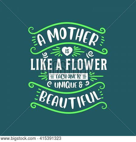 A Mother Is Like A Flower Each One Is Unique And Beautiful, Lettering Design For Mothers
