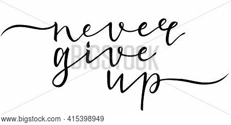 Never Give Up. Lettering. Slogan. Vector Success Quotes For Banner Or Wallpaper. Motivational Quote.