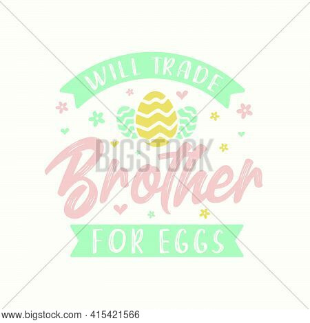 Will Trade Brother For Eggs, Easter Design For Brother