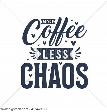 More Coffee Less Chaos. Coffee Quotes Lettering Design.
