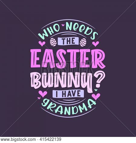 Who Needs The Easter Bunny I Have Grandma, Best Easter Gift For Grandma