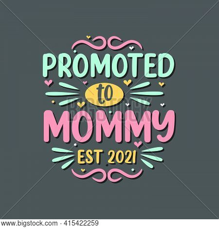 Promoted To Mommy Est 2021. Mothers Day Lettering Design.
