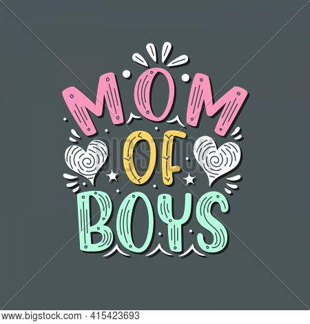 Mom Of Boys. Mothers Day Lettering Design.