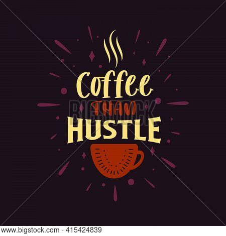 Coffee Than Hustle. Coffee Quotes Lettering Design.