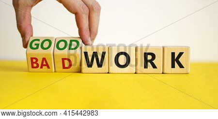 Good Or Bad Work Symbol. Businessman Turns Wooden Cubes And Changes Words 'bad Work' To 'good Work'.