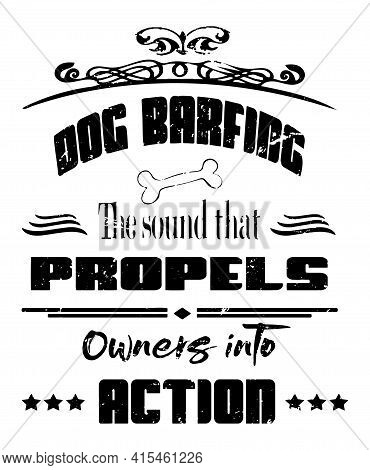 Dog Barfing Funny Quote Graphic Says The Sound That Propels Owners Into Action In A Grunge Black Tex