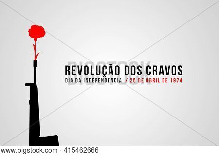 25 Of April The Portugal Freedom Day Illustration With With Clove And Gun. Revolution Of The Carnati