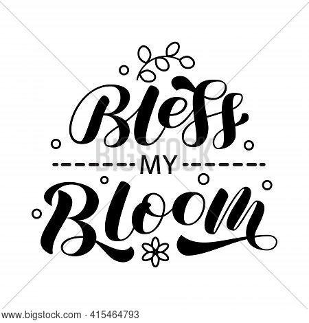 Bless My Bloom Brush Lettering. Vector Stock Illustration For Poster Or Banner