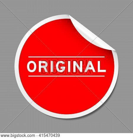Red Color Peel Sticker Label With Word Original On Gray Background