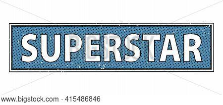 Grunge Rubber Stamp With Word Superstar Inside, Vector Illustration