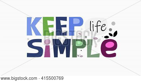 Keep Life Simple Affirmation Quote Colourful Letters. Confidence Building Words, Phrase For Personal