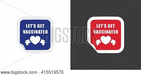 Vaccine. Label Sticker Icon. Sticker With The Inscription To Get Vaccinated. Vaccination Concept. Ve