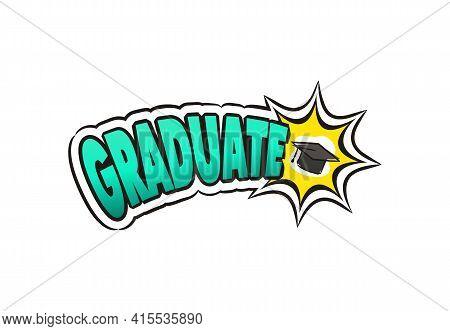 Comic Graduate Logo Sticker. Emotions Badge In Pop Art Style. Cartoon Logotype With Cap For Graduati