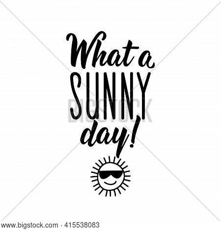What A Sunny Day. Lettering. Can Be Used For Prints Bags, T-shirts, Posters, Cards. Calligraphy Vect