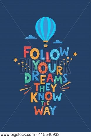 Cute Cartoon Print With Aerostat And Follow Your Dreams They Know The Way Lettering. Hand Drawn Moti